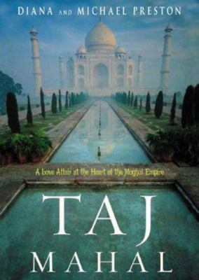 Taj Mahal: Passion and Genius at the Heart of the Moghul Empire 9780786149193
