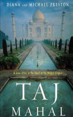 Taj Mahal: Passion and Genius at the Heart of the Moghul Empire 9780786169023