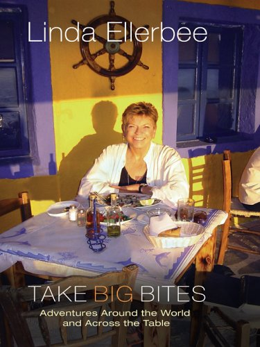 Take Big Bites: Adventures Around the World and Across the Table 9780786278435