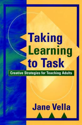 Taking Learning to Task: Creative Strategies for Teaching Adults 9780787952273