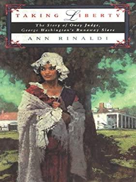 Taking Liberty: The Story of Oney Judge, George Washington's Runaway Slave 9780786255573