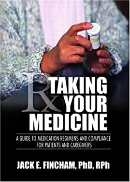 Taking Your Medicine: A Guide to Medication Regimens and Compliance for Patients and Caregivers 9780789028594