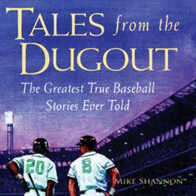 Tales from the Dugout: The Greatest True Baseball Stories Ever Told 9780786101856