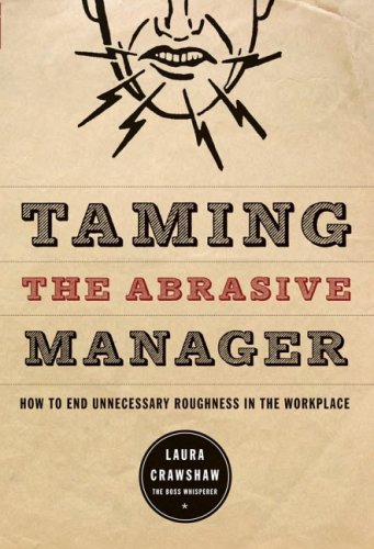 Taming the Abrasive Manager: How to End Unnecessary Roughness in the Workplace 9780787988371