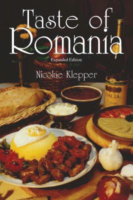 Taste of Romania: Its Cookery and Glimpses of Its History, Folklore, Art, Literature, and Poetry 9780781812641