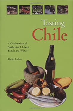 Tasting Chile: A Celebration of Authentic Chilean Foods and Wines 9780781810289