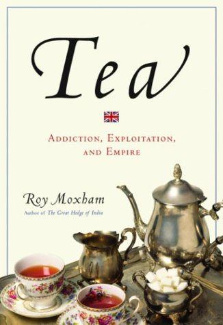 Tea: Addiction, Exploitation, and Empire 9780786712274