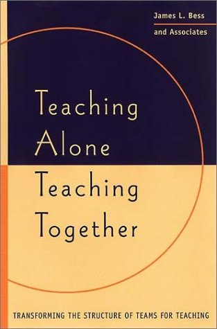 Teaching Alone, Teaching Together: Transforming the Structure of Teams for Teaching 9780787947989