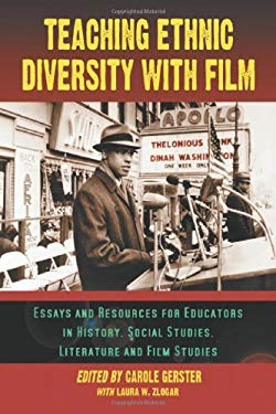Teaching Ethnic Diversity with Film: Essays and Resources for Educators in History, Social Studies, Literature and Film Studies 9780786421954