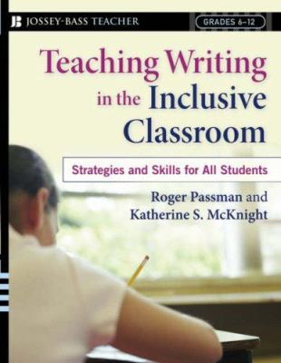 Teaching Writing in the Inclusive Classroom: Strategies and Skills for All Students; Grades 6-12 9780787982140