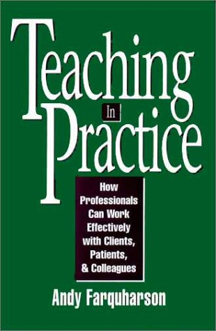 Teaching in Practice: How Professionals Can Work Effectively with Clients, Patients, and Colleagues 9780787901288