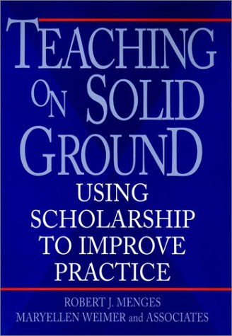 Teaching on Solid Ground: Using Scholarship to Improve Practice 9780787901332