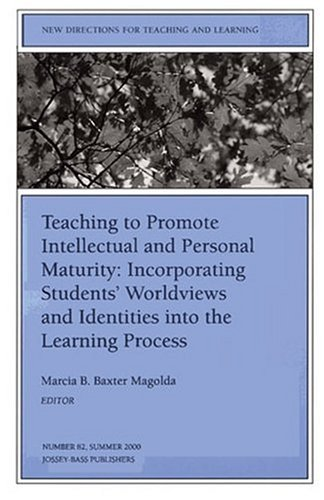 Teaching to Promote Intellectual and Personal Maturity Incorporating Students' Worldviews and Identities Into the Learning Process: New Directions for 9780787954468