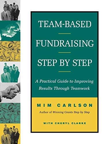 Team-Based Fundraising Step by Step: A Practical Guide to Improving Results Through Teamwork 9780787943677