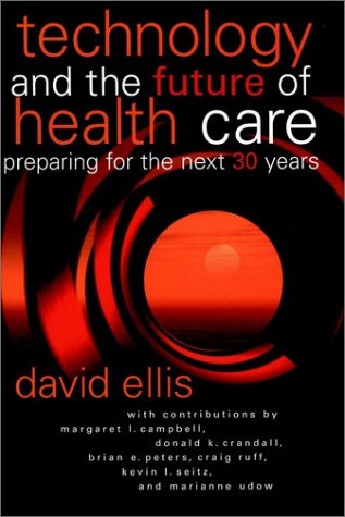 Technology and the Future of Health Care: Preparing for the Next 30 Years 9780787957377