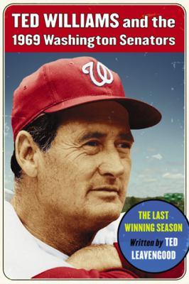 Ted Williams and the 1969 Washington Senators: The Last Winning Season 9780786441365