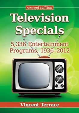 Television Specials : 5,336 Entertainment Programs, 1936-2012