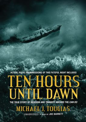 Ten Hours Until Dawn: The True Story of Heroism and Tragedy Aboard the Can Do 9780786144570