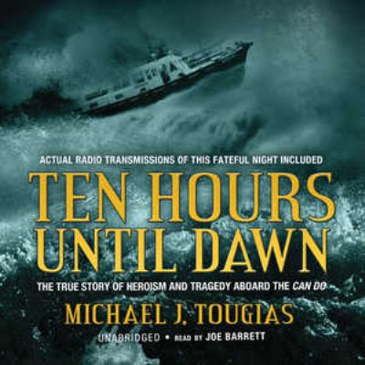 Ten Hours Until Dawn: The True Story of Heroism and Tragedy Aboard the Can Do 9780786177158