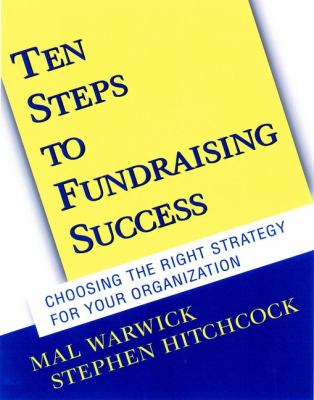 Ten Steps to Fundraising Success: Choosing the Right Strategy for Your Organization 9780787956745