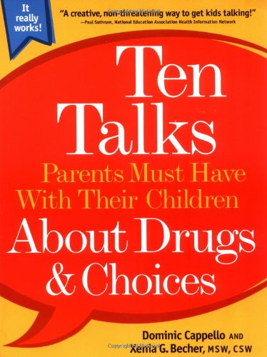 Ten Talks Parents Must Have with Their Children about Drugs & Choices 9780786886647