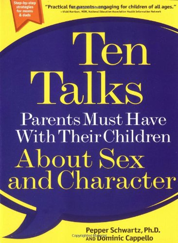 Ten Talks Parents Must Have with Their Children about Sex and Character 9780786885480