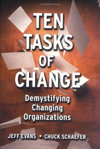 Ten Tasks of Change: Demystifying Changing Organizations 9780787953454