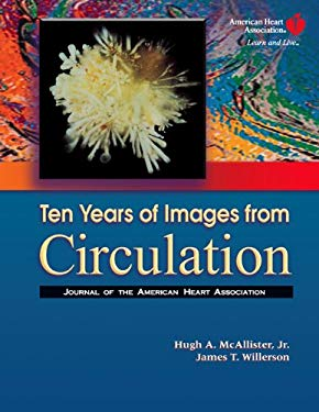 Ten Years of Images from Circulation: Journal of the American Heart Association 9780781767064