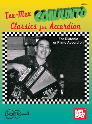 Tex-Mex Conjunto Classics for Accordion: For Diatonic or Piano Accordion 9780786635566