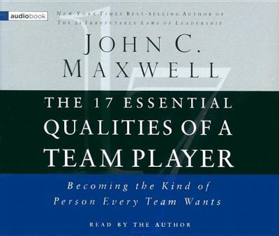 The 17 Essential Qualities of a Team Player: Becoming the Kind of Person Every Team Wants 9780785260318