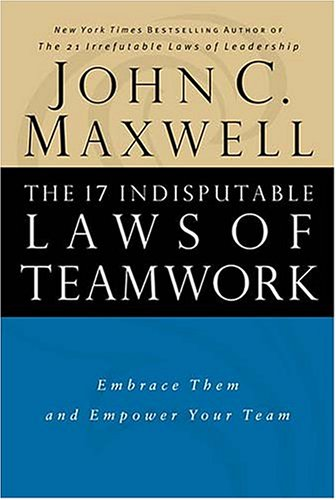 The 17 Indisputable Laws of Teamwork: Embrace Them and Empower Your Team 9780785274346