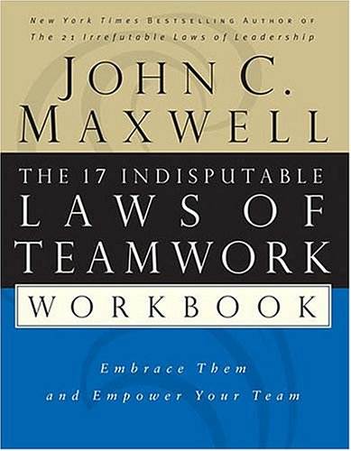 The 17 Indisputable Laws of Teamwork Workbook: Embrace Them and Empower Your Team 9780785265764