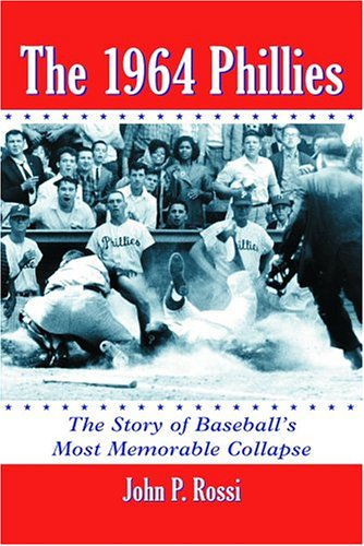 The 1964 Phillies: The Story of Baseball's Most Memorable Collapse 9780786421176