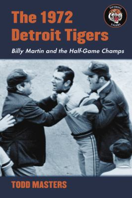 The 1972 Detroit Tigers: Billy Martin and the Half-Game Champs 9780786448203