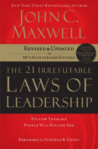 The 21 Irrefutable Laws of Leadership: Follow Them and People Will Follow You 9780785288374