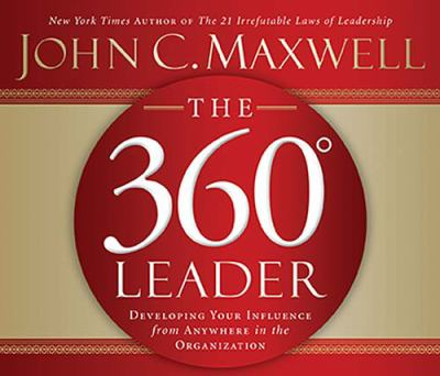 The 360 Degree Leader: Developing Your Influence from Anywhere in the Organization 9780785260936