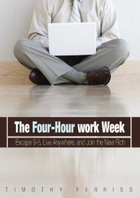 The 4-Hour Work Week: Escape 9-5, Live Anywhere, and Join the New Rich 9780786149254