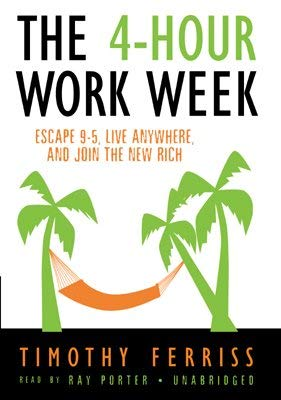 The 4-Hour Work Week: Escape 9-5, Live Anywhere, and Join the New Rich 9780786158966