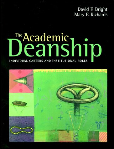 The Academic Deanship: Individual Careers and Institutional Roles 9780787953508
