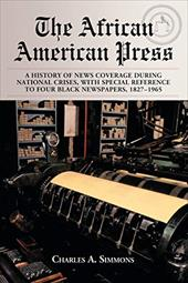 The African American Press: A History of News Coverage During National Crises, with Special Reference to Four Black Newspapers, 18