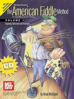 The American Fiddle Method, Volume 1 - Fiddle: Beginning Fiddle Tunes and Techniques 9780786652518