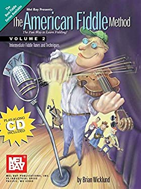 The American Fiddle Method, Volume 2 - Fiddle: Intermediate Fiddle Tunes and Techniques [With CD] 9780786652525
