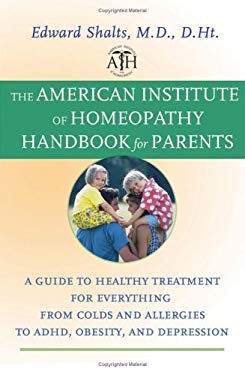 The American Institute of Homeopathy Handbook for Parents: A Guide to Healthy Treatment for Everything from Colds and Allergies to ADHD, Obesity, and 9780787980337