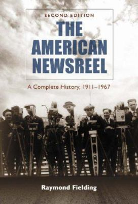 The American Newsreel: A Complete History, 1911-1967 9780786426348