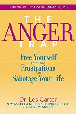 The Anger Trap: Free Yourself from the Frustrations That Sabotage Your Life 9780787968793