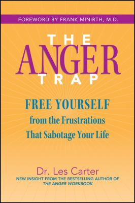 The Anger Trap: Free Yourself from the Frustrations That Sabotage Your Life 9780787968809