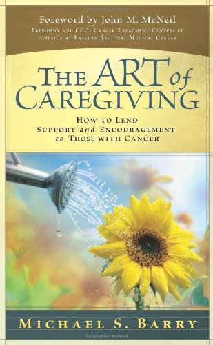 The Art of Caregiving: How to Lend Support & Encouragement to Those with Cancer 9780781444309
