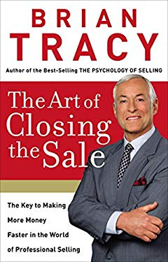The Art of Closing the Sale: The Key to Making More Money Faster in the World of Professional Selling 9780785214298