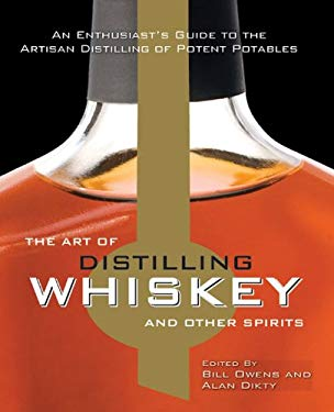The Art of Distilling Whiskey and Other Spirits: An Enthusiast's Guide to the Artisan Distilling of Potent Potables 9780785829072