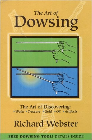 The Art of Dowsing: The Art of Discovering: Water, Treasure, Gold, Oil, Artifacts 9780785814306